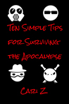 Ten Simple Tips for Surviving the Apocalypse by Cari Z.