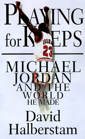 2e27cd3170f1c9 Playing for Keeps  Michael Jordan and the World He Made by David Halberstam