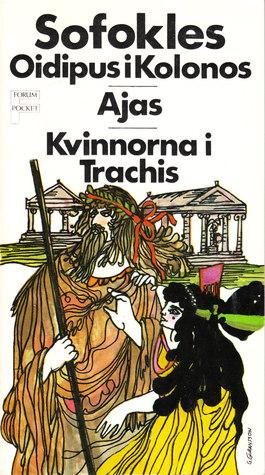 Oidipus i Kolonos / Ajas  / Kvinnorna i Trachis