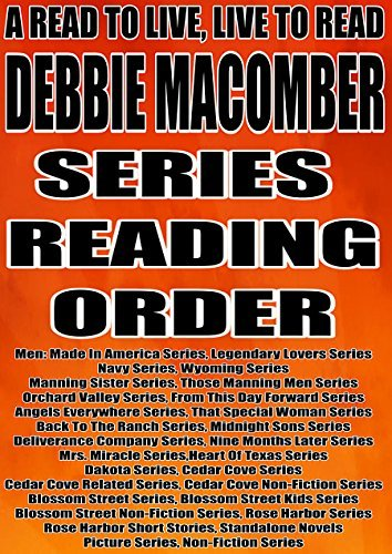 DEBBIE MACOMBER: SERIES READING ORDER: A READ TO LIVE, LIVE TO READ CHECKLIST [Men: Made In America Series, Navy Series, Wyoming Series, Manning Sister Series, Those Manning Men,Blossom Street]