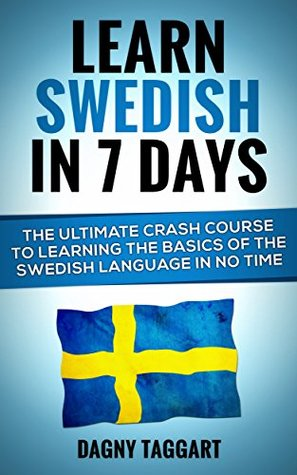 Learn Swedish In 7 DAYS! - The Ultimate Crash Course to Learning the Basics of the Swedish Language In No Time