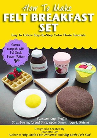 How To Make Felt American Breakfast Play Set (Felt Patterns & Tutorials): Waffle, Pancake, Strawberries, Egg, Bread Slice, Apple Sauce, Yogurt, Nutella.