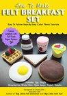 How To Make Felt American Breakfast Play Set (Felt Patterns & Tutorials): Waffle, Pancake, Strawberries, Egg, Bread Slice, Apple Sauce, Yogurt, Nutella.