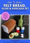 How To Make Felt Bread Loaf And Avocado Play Set (Felt Patterns & Tutorials): Bread Loaf, Olive Oil, Avocado, Salt Shaker, Pepper Shaker, Garlic Buds.