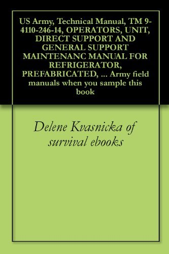 US Army, Technical Manual, TM 9-4110-246-14, OPERATORS, UNIT, DIRECT SUPPORT AND GENERAL SUPPORT MAINTENANC MANUAL FOR REFRIGERATOR, PREFABRICATED, (1200 ... field manuals when you sample this book