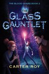 The Glass Gauntlet by Carter Roy