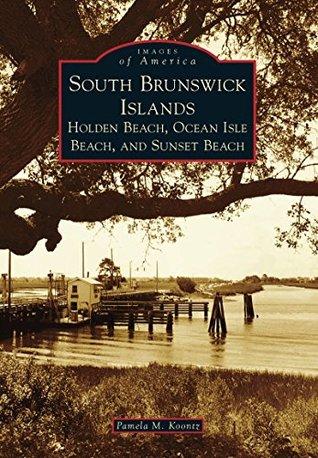 South Brunswick Islands: Holden Beach, Ocean Isle Beach, and Sunset Beach (Images of America: North Carolina)