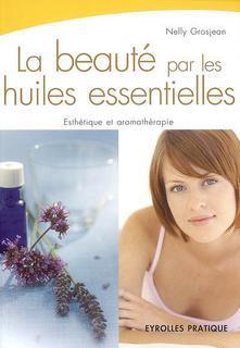 La Beauté Par Les Huiles Essentielles by Nelly Grosjean