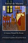 A Journey Round My Room & A Nocturnal Expedition Round My Room by Xavier de Maistre