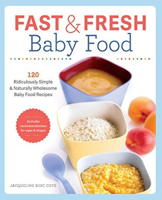 Fast and fresh baby food cookbook 120 ridiculously simple and 24688103 forumfinder Choice Image