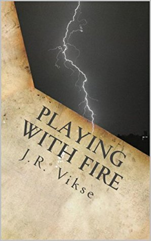 Playing with Fire by J.R. Vikse