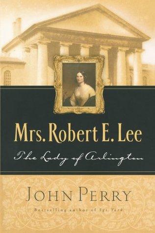 Mrs. Robert E. Lee: The Lady of Arlington