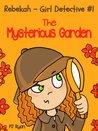 The Mysterious Garden (Rebekah - Girl Detective #1)