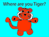 Where are you Tiger