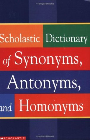 Scholastic Dictionary of Synonyms, Antonyms and Homonyms