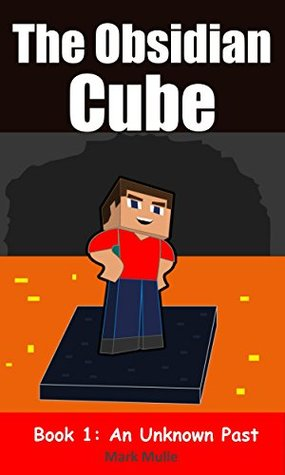 The Obsidian Cube (Book 1): An Unknown Past (An Unofficial Minecraft Book for Kids Ages 9 -12)