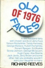 Old Faces of 1976: A Few Thousand Fairly Well-Chosen Words on Jerry Ford, Nelson Rockefeller, Teddy Kennedy, George Wallace, Hubert Humphrey, Ronald Reagan, Ed Muskie, Scoop Jackson, George McGovern, Hugh Carey, Abe Beame, Jack Javits, Jerry Brown, and...