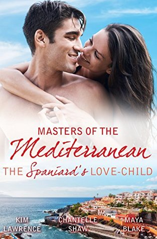 Masters Of The Mediterranean: The Spaniard's Love-Child/Santiago's Love-Child/His Unknown Heir/The Price Of Success