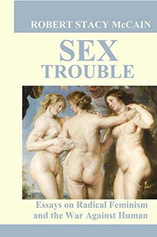 Sex Trouble: Essays on Radical Feminism and the War Against Human Nature