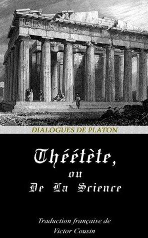 Theetete, ou de la science (Dialogues de Platon #1)