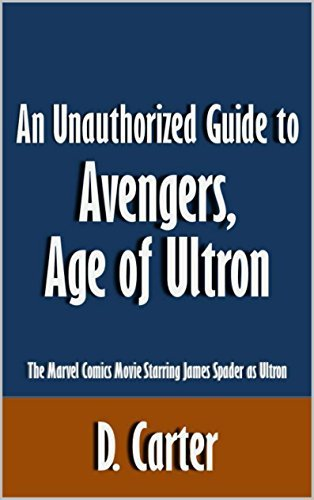 An Unauthorized Guide to Avengers, Age of Ultron: The Marvel Comics Movie Starring James Spader as Ultron [Article]