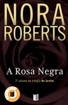 A Rosa Negra by Nora Roberts