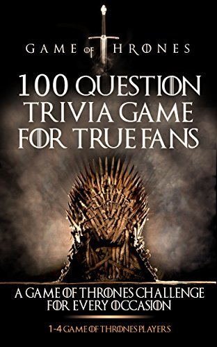 Game of Thrones: 100 Question Trivia Game For True Fans (Epic Fantasy Series, Game of Thrones Books, Game of Thrones, Fantasy Books) (Epic Fantasy, Fantasy ... TV, TV Guide, Game of Thrones Book Book 1)