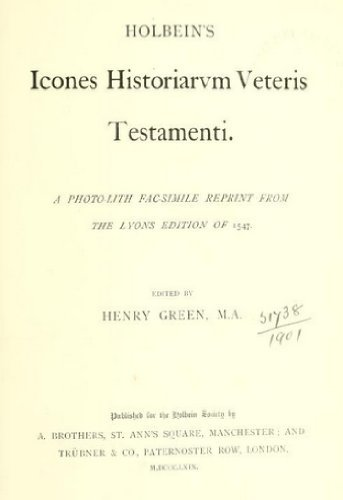 Holbein's Icones historiarvm Veteris Testamenti. A photolith fac-simile reprint from the Lyons edition of 1547