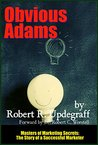 Obvious Adams (Annotated): The Story of a Successful Marketer (Masters of Marketing Secrets Book 8)