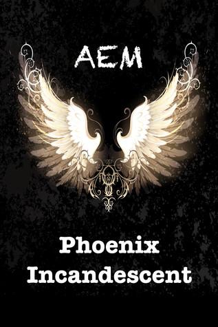 Phoenix Incandescent by A.E.M.