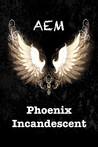 Phoenix Incandescent (Endeavor Series, #1)
