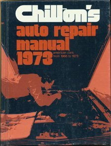 Chilton's Auto Repair Manual 1973: American Cars from 1966-1973