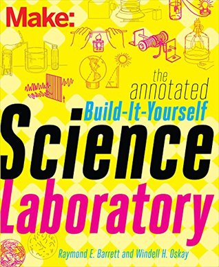 The Annotated Build-It-Yourself Science Laboratory: Build Over 200 Pieces of Science Equipment!