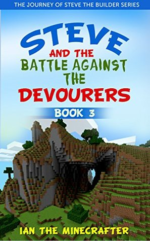 Steve and the Battle Against the Devourers (The Journey of Steve The Builder Book 3)