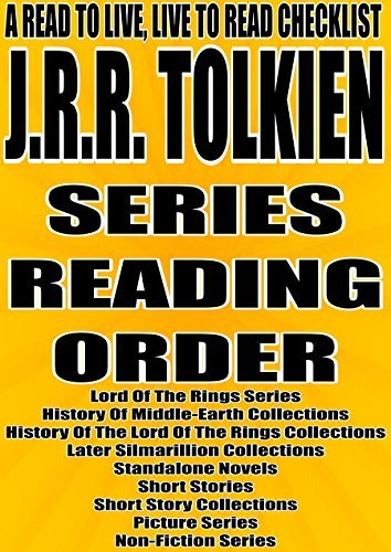 J.R.R. TOLKIEN: SERIES READING ORDER: A READ TO LIVE, LIVE TO READ CHECKLIST [Lord Of The Rings Series, History Of Middle-Earth Collections, History Of The Lord Of The Rings Collections]