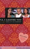 P.S. I Loathe You by Lisi Harrison