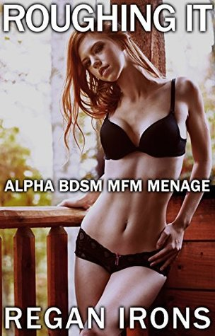 Roughing It: Alpha BDSM MFM Menage (MILF and Younger Men Book 1)