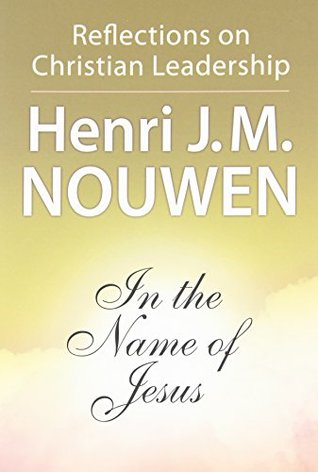 In the Name of Jesus by Henri J.M. Nouwen