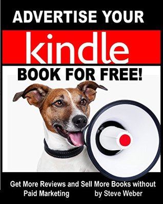Advertise Your Kindle Book for Free!: Get More Reviews and Sell More Books Without Paid Marketing