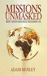 Missions Unmasked: What I Never Knew About Missionary Life