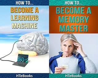 2in1 HTeBooks: How To Become a Learning Machine That Learns New Things Fast and How To Become a Memory Master That Remembers Everything
