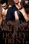 One in Waiting by Holley Trent