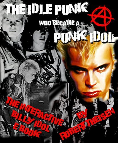 The Idle Punk Who Became A Punk Idol: The Interactive Billy Idol E-book
