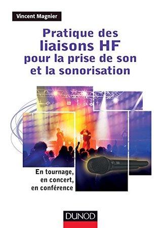 Pratique des liaisons HF pour la prise de son et la sonorisation : En tournage, en concert, en conférence