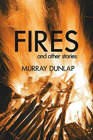 Fires and Other Stories: Stories of unexpected turns in life, including one man's fight to start entirely over