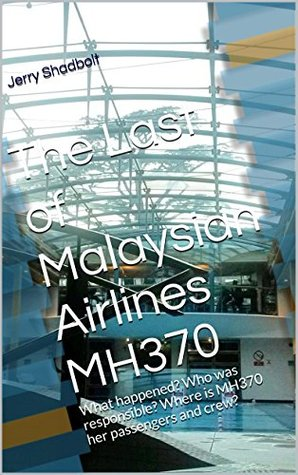 The Last of Malaysian Airlines MH370: What happened? Who was responsible? Where is MH370 her passengers and crew?