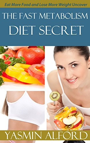 The Fast Metabolism Diet Secret: Eat More Food and Lose More Weight Uncover, Will Help You Lose Weight Faster