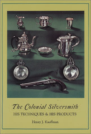 the-colonial-silversmith-his-techniques-his-products