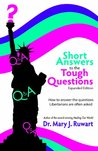 Short Answers to the Tough Questions: How to Answer the Questions Libertarians Are Often Asked