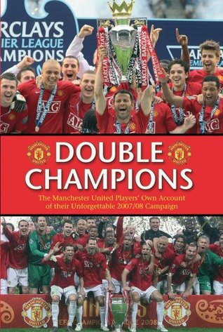 Double Champions: The Manchester United Players' Own Account of Their Unforgettable 2007/08 Campaign